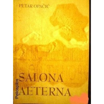 PETAR OPAČIĆ : SALONA AETERNA